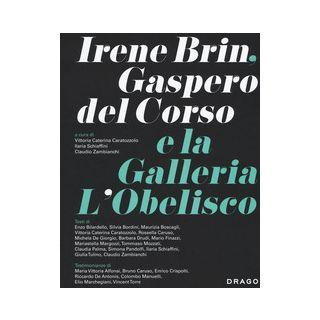 Irene Brin, Gasparo Del Corso e la Galleria L'Obelisco. Ediz. illustrata - Schiaffini I. (cur.); Caratozzolo V. C. (cur.); Zambianchi C. (cur.)