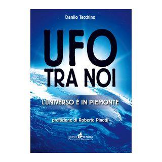 Ufo tra noi. L'universo è in Piemonte - Tacchino Danilo