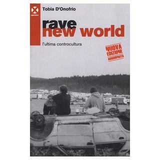 Rave new world. L'ultima controcultura - D'Onofrio Tobia