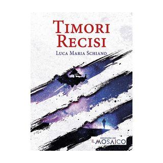 Timori recisi - Schiano Luca Maria - Edizioni del Mosaico