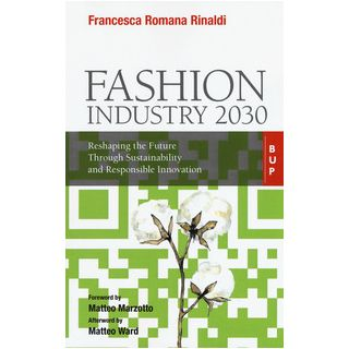 Fashion industry 2030. Reshaping the future through sustainability and responsible innovation - Rinaldi Francesca Romana
