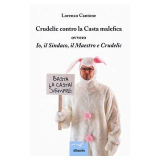 Crudelic contro la casta malefica ovvero Io, il Sindaco, il Maestro e Crudelic - Cantone Lorenzo