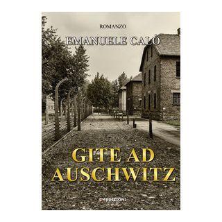 Gite ad Auschwitz - Calò Emanuele; Are.advising S.r.l. (cur.)