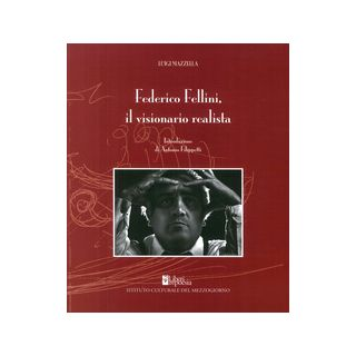 Federico Fellini. Il visionario realista -