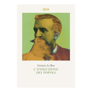 L'evoluzione dei popoli - Le Bon Gustave