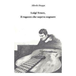 Luigi Tenco, il ragazzo che sapeva sognare - Stoppa Alfredo