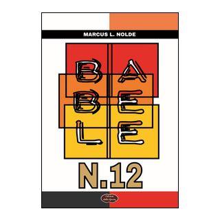 Babele n. 12 - Nolde Marcus L.