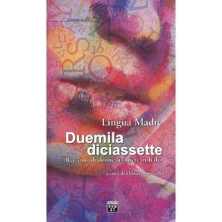 Lingua madre Duemiladiciassette. Racconti di donne straniere in Italia - Finocchi D. (cur.)