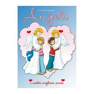 Gli angeli. I nostri migliori amici - Stanzione Marcello