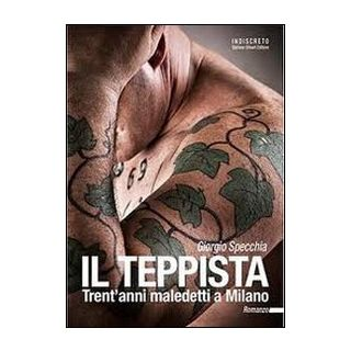 Il teppista. Trent'anni maledetti a Milano - Specchia Giorgio