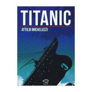 Titanic. Ediz. integrale - Micheluzzi Attilio