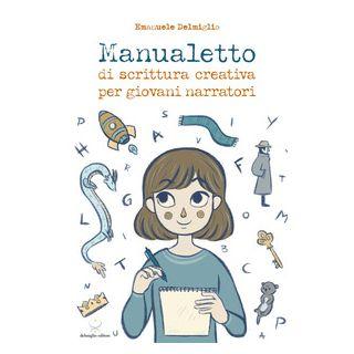 Manualetto di scrittura creativa per giovani narratori - Delmiglio Emanuele