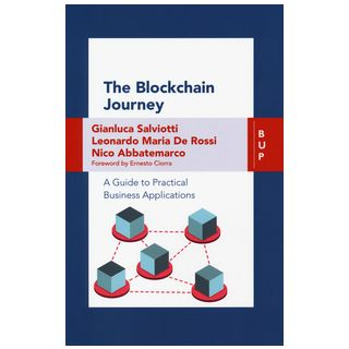 The blockchain journey. A guide to practical business applications - Salviotti Gianluca; De Rossi Leonardo Maria; Abbatemarco Nico