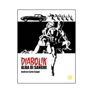 Alba di sangue. Diabolik - Cappi Andrea Carlo; Mazzoni R. (cur.)