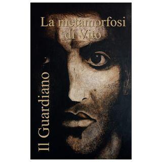 Il guardiano, la metamorfosi di Vito - Stamerra Roberto