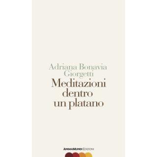 Meditare dentro un platano - Bonavia Giorgetti Adriana