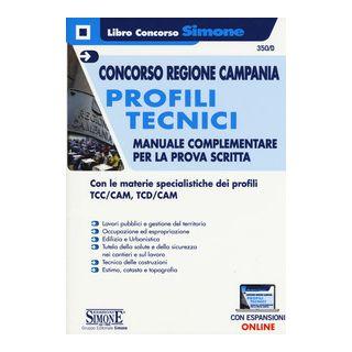 Concorso Regione Campania. Profili tecnici. Manuale complementare per la prova scritta. Con le materie specialistiche dei profili TCC/CAM, TCD/CAM. Con espansioni online -