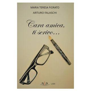 Cara amica ti scrivo - Falaschi Arturo; Fiorato Maria Teresa