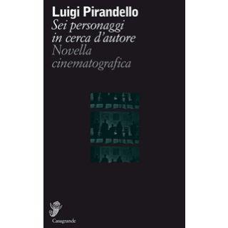Sei personaggi in cerca d'autore - Pirandello Luigi