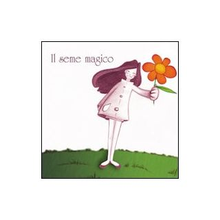 Il seme magico. Ediz. illustrata - Lamorgese Minerva