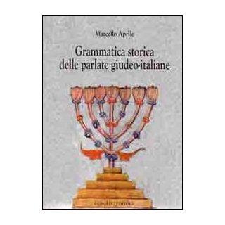 Grammatica storica delle parlate giudeo-italiane - Aprile Marcello
