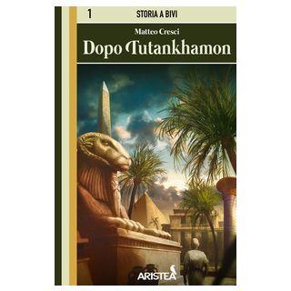 Dopo Tutankhamon - Cresci Matteo