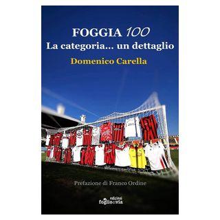 Foggia 100. La categoria... un dettaglio - Carella Domenico