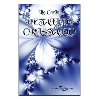 Petali di cristallo - Carlin Lia