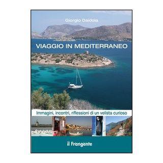 Viaggio in Mediterraneo. Immagini, incontri, riflessioni di un velista curioso. Ediz. illustrata - Daidola Giorgio