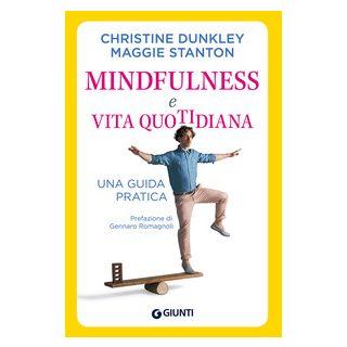 Mindfulness e vita quotidiana. Una guida pratica - Dunkley Christine; Stanton Maggie