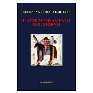 L'attraversamento del giorno - Luongo Bartolini Giuseppina