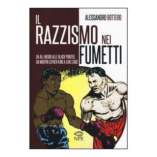 Il razzismo nei fumetti da All-Negro alla Black Panter, da Martin Luther King a Slam Dunk. Ediz. illustrata - Bottero Alessandro