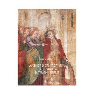 La chiesa di Santa Caterina d'Alessandria di Termini Imerese - Sperandeo Roberta