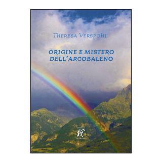 Origine e mistero dell'arcobaleno - Verspohl Theresa