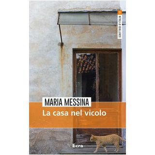 La casa nel vicolo - Messina Maria