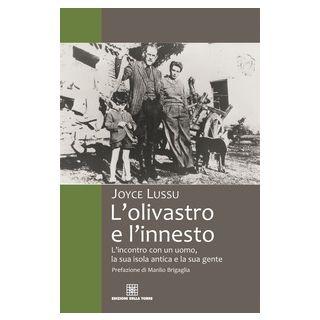 L'olivastro e l'innesto L'incontro con un uomo, la sua isola antica e la sua gente - Lussu Joyce