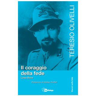 Teresio Olivelli. Il coraggio e la fede - Bove Luisa