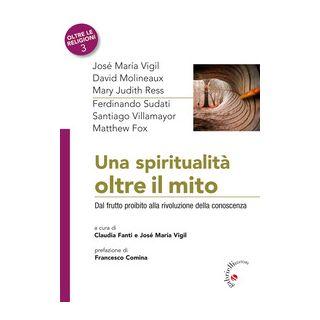 Una spiritualità oltre il mito. Dal frutto proibito alla rivoluzione della conoscenza - Fanti C. (cur.); Vigil J. M. (cur.)