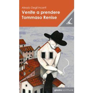 Venite a prendere Tommaso Renise - Degli Incerti Alessio