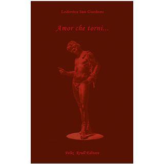 Amor che torni...Un'educazione sentimentale. Secondo libro - San Guedoro Lodovica