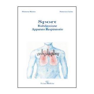 Sport. Riabilitazione & apparato respiratorio - Mazzeo Filomena; Latino Francesca