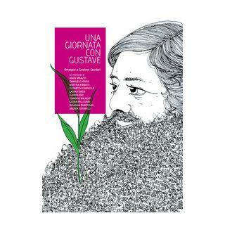 Una giornata con Gustave. Omaggio a Gustave Courbet - D'Arcangelo S. (cur.); Zabarri F. (cur.)