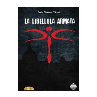 La libellula armata - D'Amato Paolo Giovanni