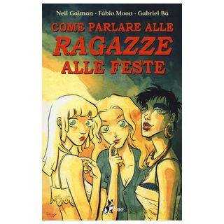 Come parlare alle ragazze alle feste - Gaiman Neil; Moon Fábio; Bá Gabriel