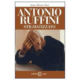 Antonio Ruffini stigmatizzato - Turi Anna Maria