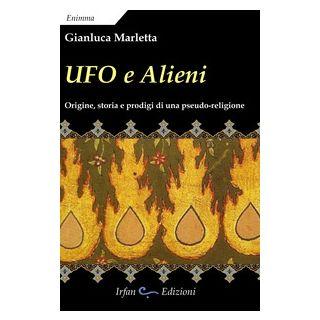 Ufo e alieni. Ediz. integrale - Marletta Gianluca