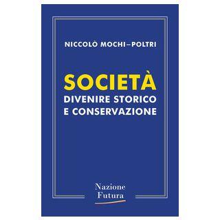 Società. Divenire storico e conservazione - Mochi-Poltri Niccolò