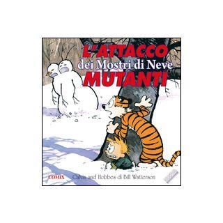 L'attacco dei mostri di neve mutanti. Calvin & Hobbes - Watterson Bill