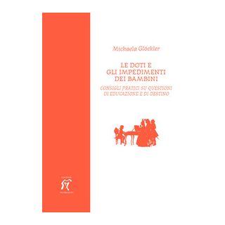 Le doti e gli impedimenti dei bambini. Consigli pratici su questioni di educazione e di destino - Glöckler Michaela