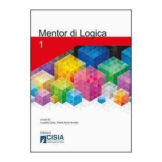Mentor di logica. Vol. 1 - Caire L. (cur.); Suria Arnaldi P. (cur.)